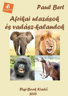 Bert Paul - Afrikai utaz�sok �s vad�szkalandok [eK�nyv: epub, mobi]