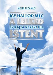Melin Cedamus - �gy hallod meg a lelked �s rajta kereszt�l Istent