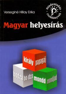 Verseginé Hillay Erika - MAGYAR HELYESÍRÁS - MINDENTUDÁS ZSEBKÖNYVEK-