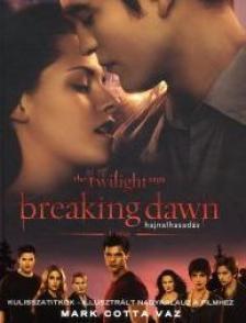 Mark Cotta Vaz - Breaking Dawn Kulisszatitkok - KEM�NY BOR�T�S