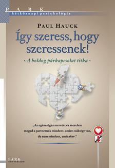 Dr. Paul Hauck - �GY SZERESS, HOGY SZERESSENEK! - A BOLDOG P�RKAPCSOLAT TITKA