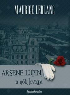 Maurice Leblanc - Arsene Lupin a nők lovagja [eKönyv: epub, mobi]