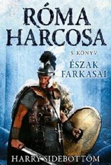 Harry Sidebottom - �szak farkasai - R�ma harcosa - 5. k�nyv