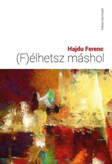 Hajdu Ferenc - (F)élhetsz mástól