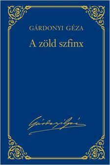 - G�rdonyi G�za v�logatott m�vei - 6.k�tet - A z�ld szfinx #