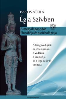 Bakos Attila - �G A SZ�VBEN - A MEGVIL�GOSOD�S FILOZ�FI�JA �S PSZICHOL�GI�JA