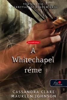Cassandra Clare, Maureen Johnson - A WHITECHAPEL R�ME - T�RT�NETEK AZ �RNYVAD�SZ AKAD�MI�R�L 3. - KEM�NY BOR�T�S