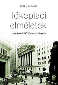 Peter L. Bernstein - T�kepiaci elm�letek - A modern Wall Street sz�let�se #