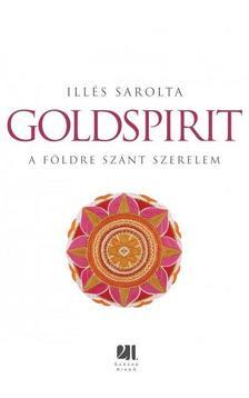 Illés Sarolta - GOLDSPIRIT - A FÖLDRE SZÁNT SZERELEM #