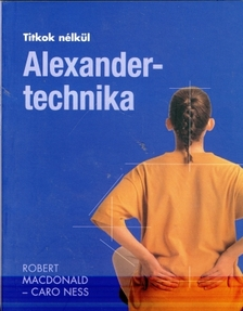 Robert Macdonald - ALEXANDER-TECHNIKA - TITKOK N�LK�L