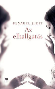 FENÁKEL JUDIT - Az elhallgatás