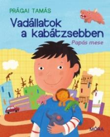 Prágai Tamás - VADÁLLATOK A KABÁTZSEBBEN - PAPÁS MESE