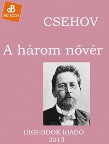Anton Pavlovics Csehov - H�rom n�v�r [eK�nyv: epub, mobi]