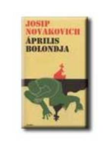 NOVAKOVICH, JOSIP - Április bolondja