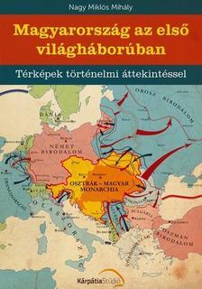 Nagy Mikl�s Mih�ly - Magyarorsz�g az els� vil�gh�bor�ban