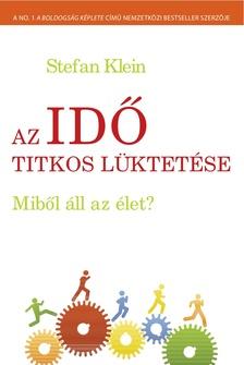 Stefan Klein - Az idő titkos lüktetése - Miből áll az élet?