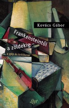 Kovács Gábor - Frankensteintől a zöldekig - a gép és kritikusai