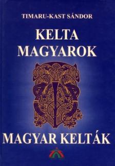 Timaru-Kast S�ndor - KELTA MAGYAROK - MAGYAR KELT�K