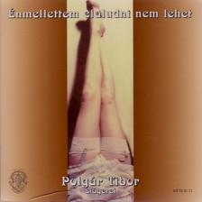 Polg�r Tibor - �NMELLETTEM ELALUDNI NEM LEHET - POLG�R TIBOR SL�GEREI - CD -