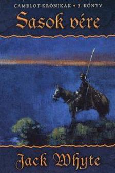 Jack Whyte - Sasok vére - Camelot-krónikák 3.könyv