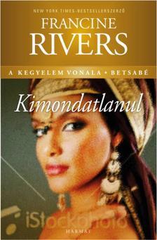 Francine Rivers - KIMONDATLANUL - A KEGYELEM VONALA - BETSAB�