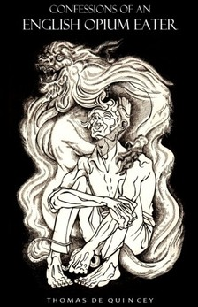 THOMAS DE QUINCEY - The Confessions of an English Opium-Eater [eKönyv: epub, mobi]