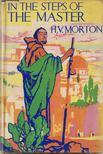 Morton H. V. - In The Steps of the Master [antikv�r]