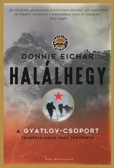 Donnie Eichar - Hal�lhegy - A Gyatlov-csoport trag�di�j�nak igaz t�rt�nete