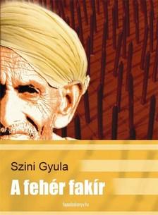 Szini Gyula - A fehér fakír [eKönyv: epub, mobi]