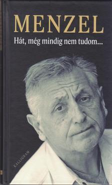 Menzel, Jir� - H�T, M�G MINDIG NEM TUDOM...