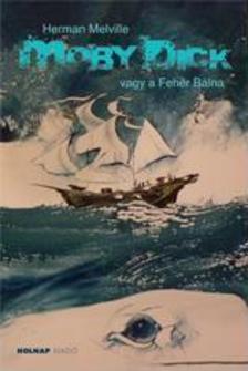 Herman Melville - Moby Dick vagy a Feh�r B�lna