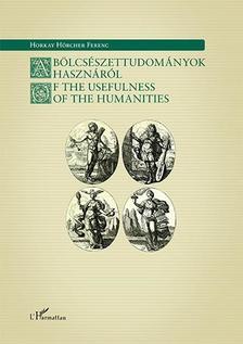 Horkay Hörcher Ferenc - A bölcsészettudományok hasznáról / Of the Usefulness of the Humanities