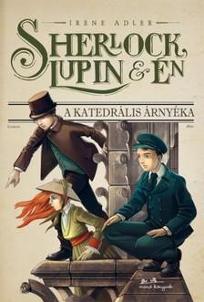 Irene Adler - Sherlock, Lupin és Én 4. - A katedrális árnyéka [eKönyv: epub, mobi]
