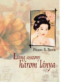 Pearl S. Buck - Liang asszony három lánya