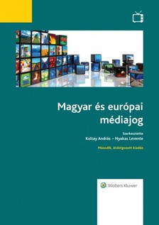 Nyakas Levente (szerk.) Koltay Andr�s, - Magyar �s eur�pai m�diajog (2015-�s, �tdolgozott kiad�s) [eK�nyv: epub, mobi]