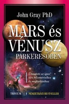 GRAY, JOHN PH.D. - Mars és Vénusz párkeresőben