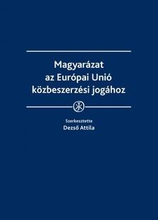 Attila (szerk.) dr. Dezs� - Magyar�zat az Eur�pai Uni� k�zbeszerz�si jog�hoz  [eK�nyv: epub, mobi]