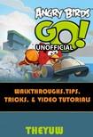 Yuw The - Angry Birds Go! Unofficial Walkthroughs,  Tips,  Tricks,  & Video Tutorials [eK�nyv: epub,  mobi]