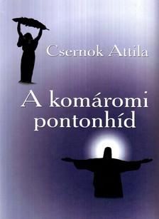 Csernok Attila - A KOMÁROMI PONTONHÍD