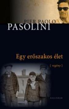 Pier Paolo Pasolini - Egy erőszakos élet