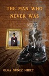 Lourdes Vidal Olga N�nez Miret, - The Man Who Never Was [eK�nyv: epub,  mobi]