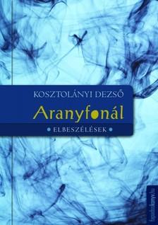 KOSZTOL�NYI DEZS� - Aranyfon�l, F�rd�s, K�nai kancs� [eK�nyv: epub, mobi]