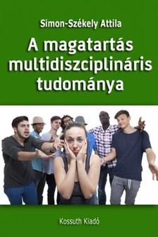 Simon-Sz�kely Attila - A magatart�s multidiszciplin�ris tudom�nya [eK�nyv: epub, mobi]