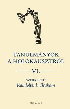 Braham, R.L. - Tanulmányok a holokausztról, VI.
