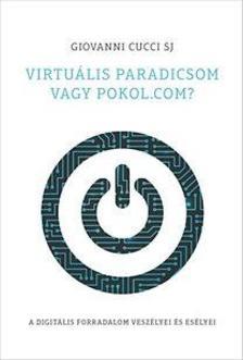 Giovanni Cucci SJ - Virtuális paradicsom vagy pokol.com?