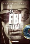 Ronald Kessler - Az FBI titkai - Leleplezett történetek,  hihetetlen igazságok