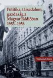 Simándi Irén - Politika, társadalom, gazdaság a Magyar Rádióban 1953-1956