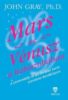 JOHN GRAY, PH.D. - Mars �s V�nusz a h�l�szob�ban