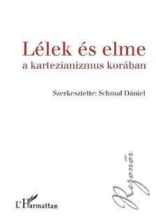 Schmal D�niel - szerk. - L�lek �s elme a kartezianizmus kor�ban.Elmefi loz�fi ai sz�veggy�jtem�ny