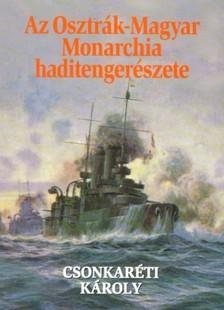 Csonkaréti Károly - Az Osztrák-Magyar Monarchia haditengerészete [eKönyv: epub, mobi]